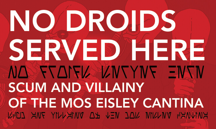 No Droids Served Here: Scum and Villainy of the Mos Eisley Cantina