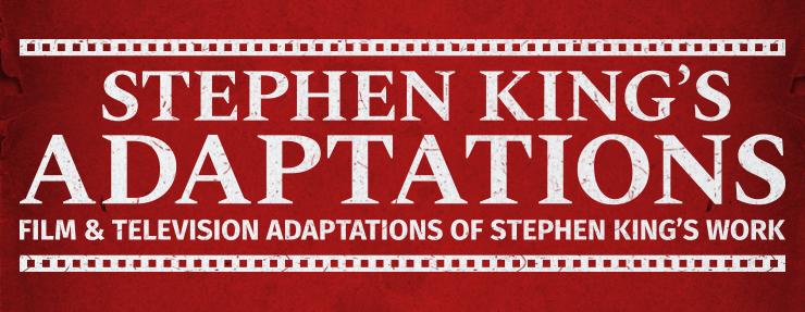Stephen King's Adaptations: Film & Television Adaptations of Stephen King's Work