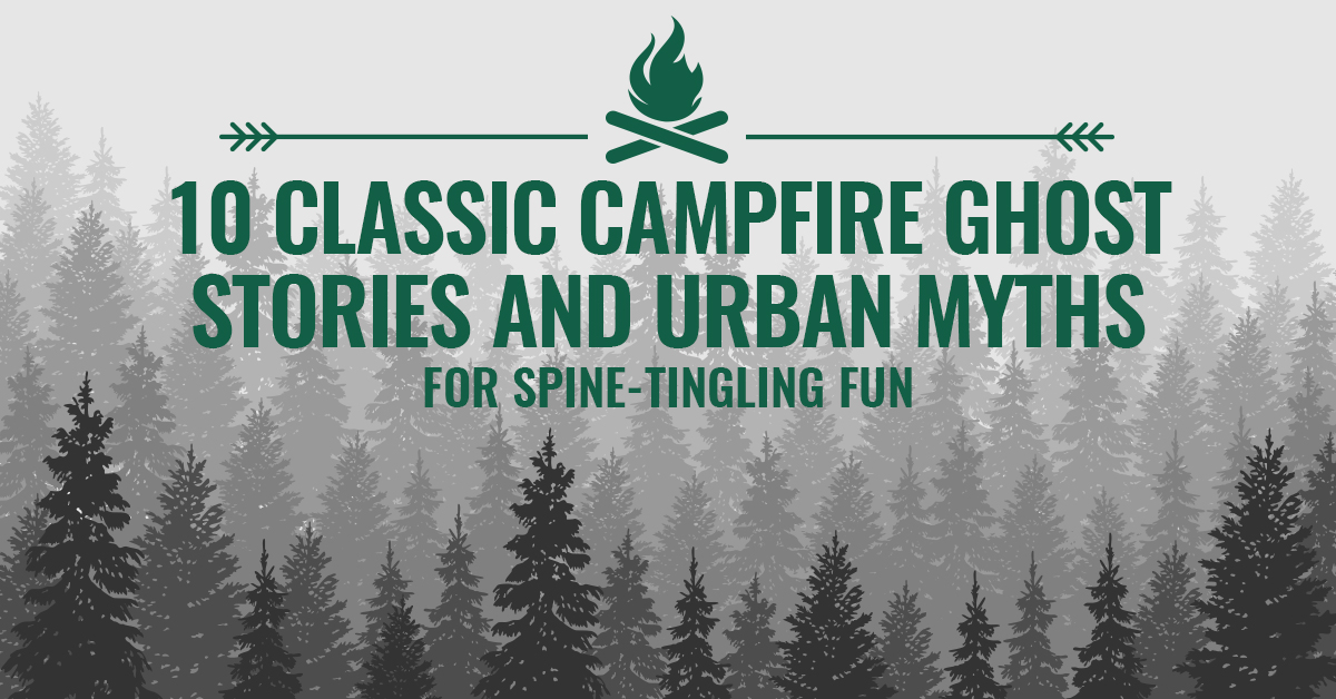 10 Classic Campfire Ghost Stories and Urban Myths for Spine-Tingling Fun