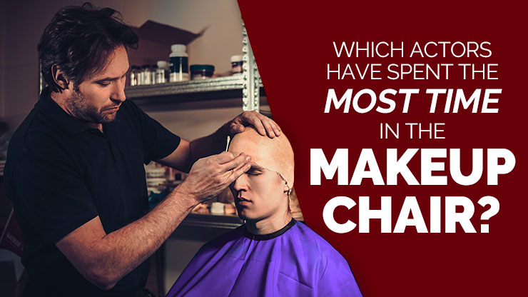 Which Actors Have Spent the Most Time in the Makeup Chair?