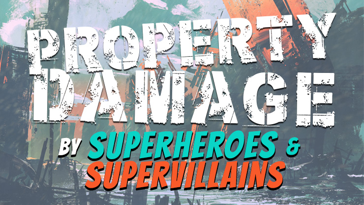 Property Damage by Superheroes and Supervillains