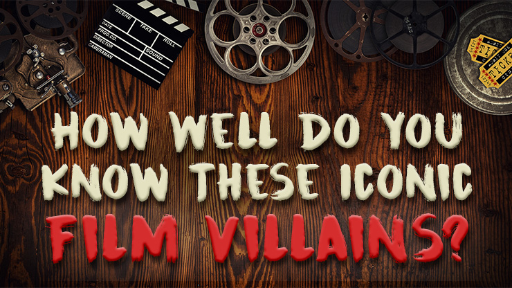 How Well Do You Know These Iconic Film Villains?