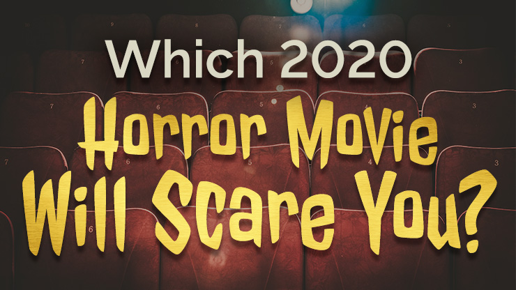 Let Us Guess Which 2020 Horror Movie Will Scare You?