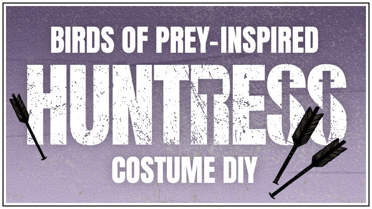 Birds of Prey-Inspired Huntress Costume DIY