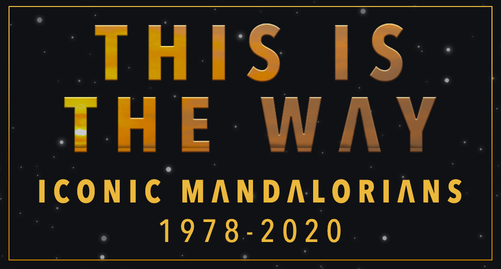 This Is the Way: Iconic Mandalorians from 1978 to 2020
