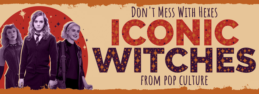 Don't Mess With Hexes: Iconic Witches From Pop Culture