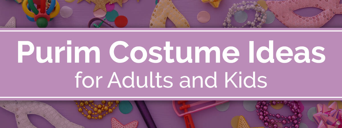 Purim Costume Ideas for Adults and Kids