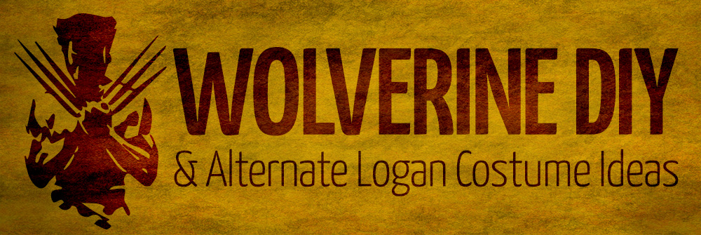 Be the Best There Is at What You Do: DIY Wolverine & Alternate Logan Costume Ideas