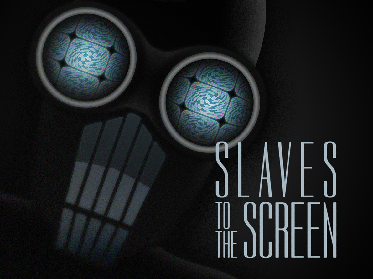 Screen Slaver Slaves to the Screen