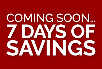 Coming soon...7 Days of Savings!